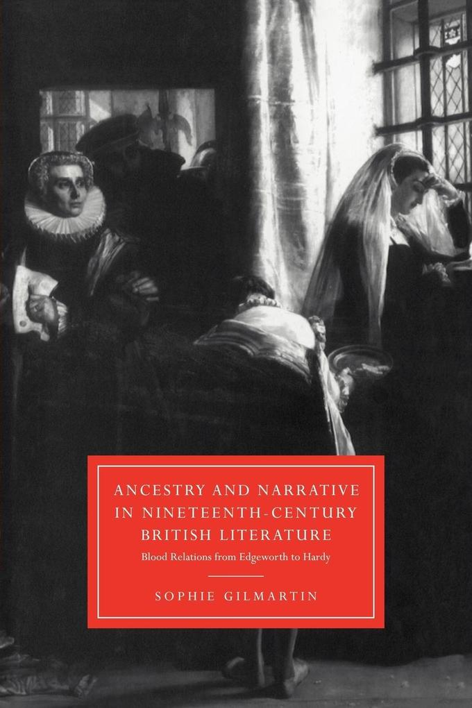 Ancestry and Narrative in Nineteenth-Century British Literature: Blood Relations from Edgeworth to Hardy als Buch
