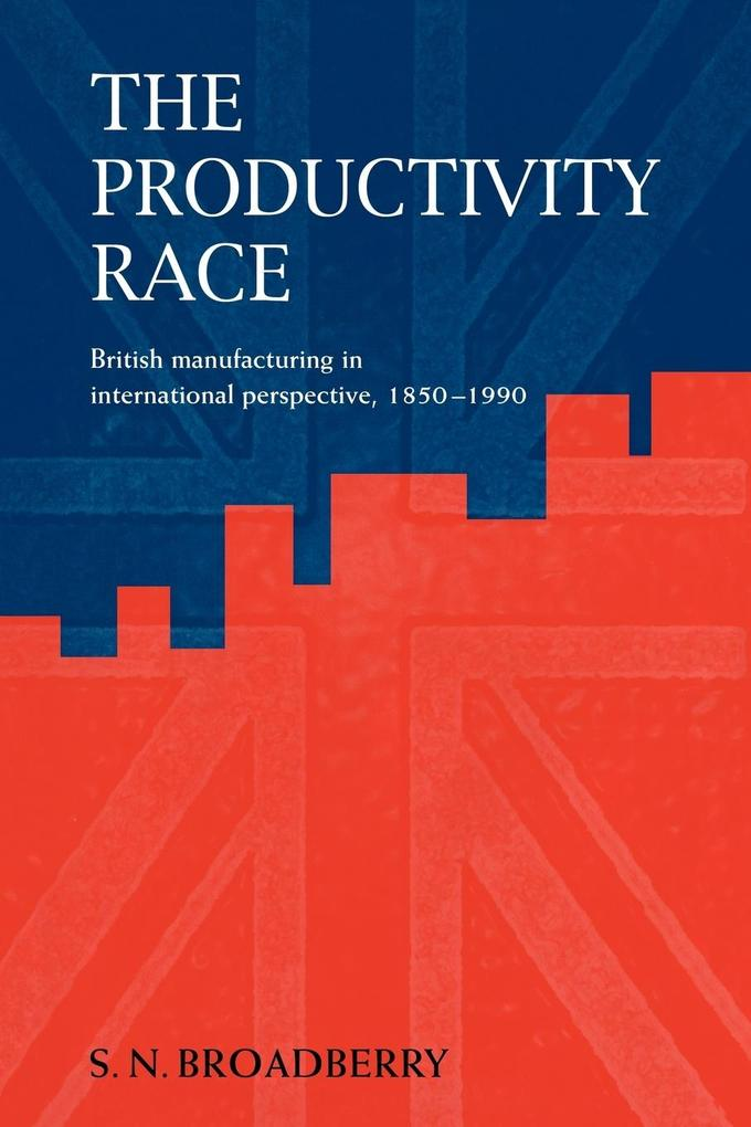 The Productivity Race: British Manufacturing in International Perspective, 1850 1990 als Taschenbuch