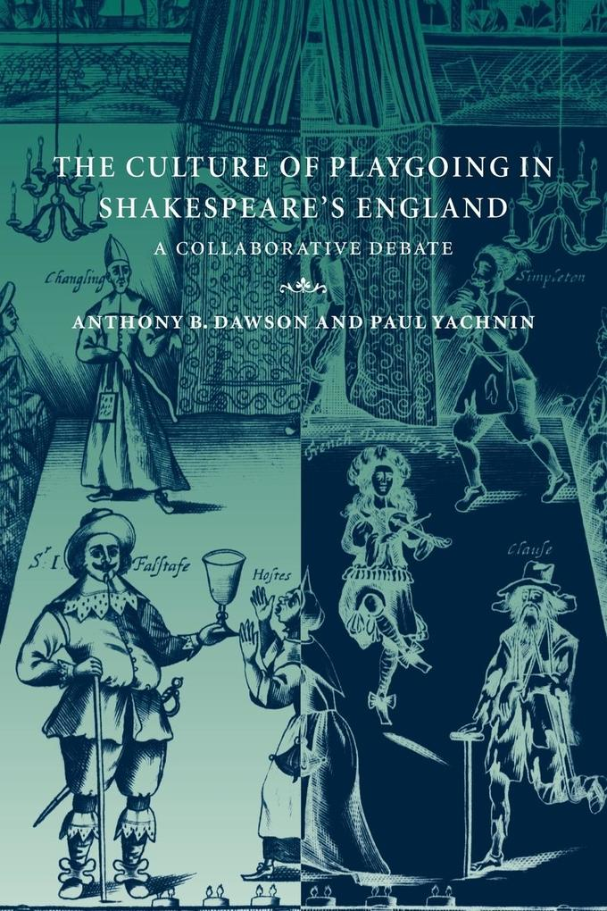 The Culture of Playgoing in Shakespeare's England: A Collaborative Debate als Buch