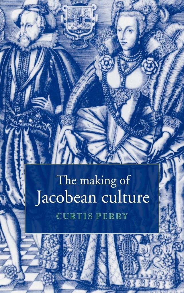 The Making of Jacobean Culture als Buch