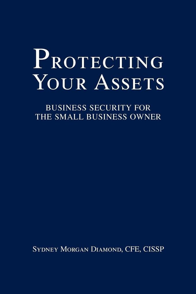 Protecting Your Assets: Business Security for the Small Business Owner als Taschenbuch