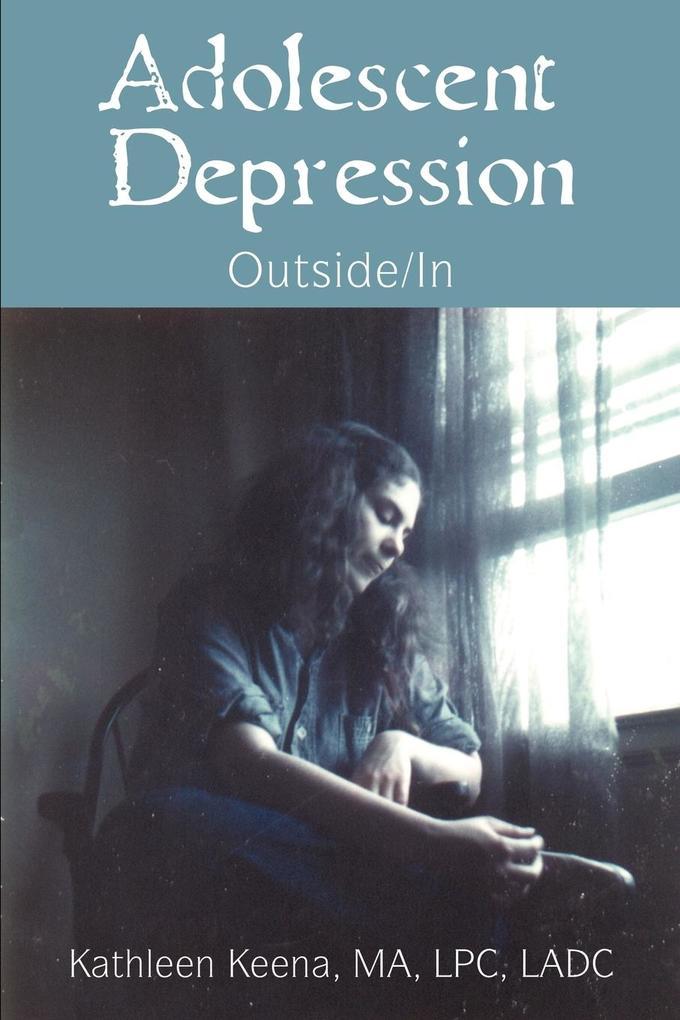 Adolescent Depression: Outside/In als Taschenbuch