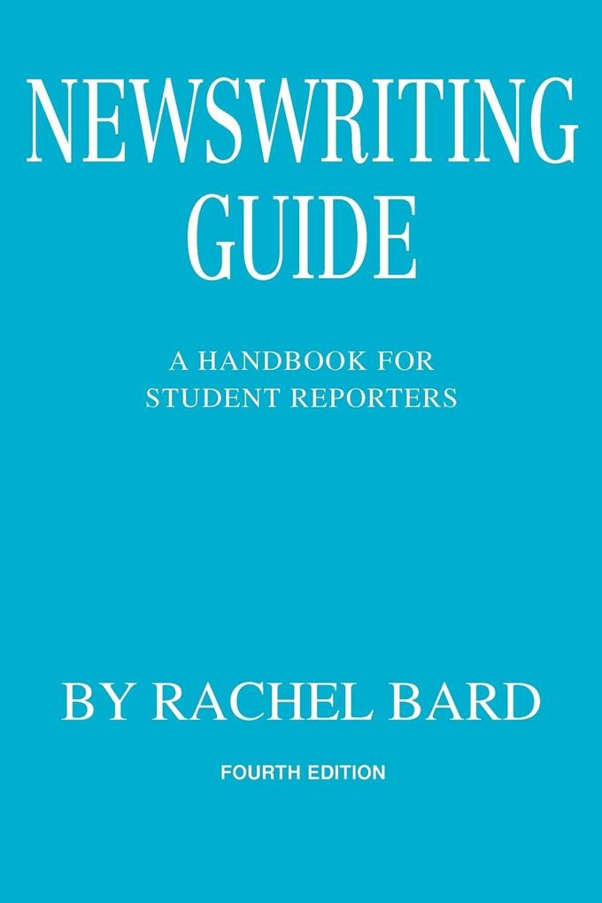Newswriting Guide: A Handbook for Student Reporters als Taschenbuch