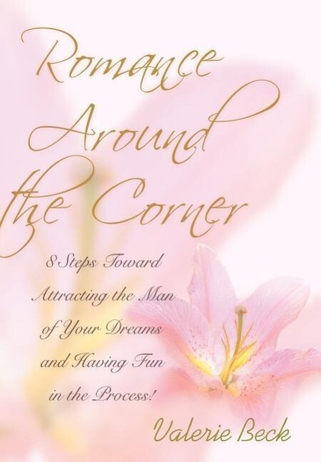 Romance Around the Corner: 8 Steps Toward Attracting the Man of Your Dreams and Having Fun in the Process! als Buch