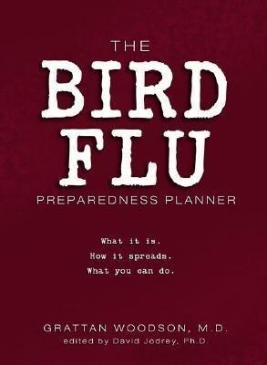 The Bird Flu Preparedness Planner: What It Is. How It Spreads. What You Can Do. als Taschenbuch