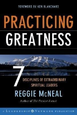 Practicing Greatness: 7 Disciplines of Extraordinary Spiritual Leaders als Buch