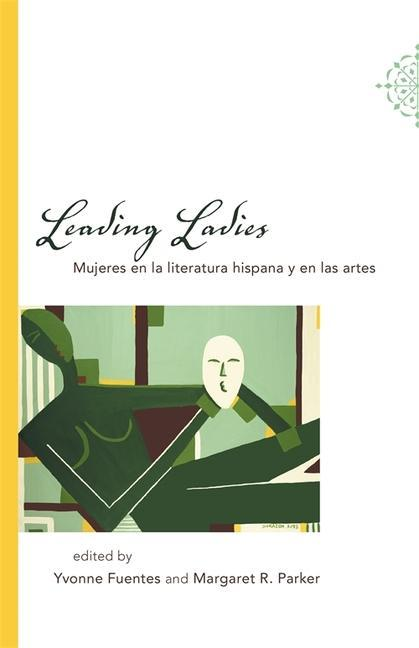Leading Ladies: Mujeres En La Literatura Hispana y En Las Artes als Buch