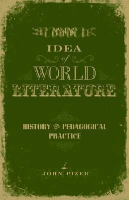 The Idea of World Literature: History and Pedagogical Practice als Buch
