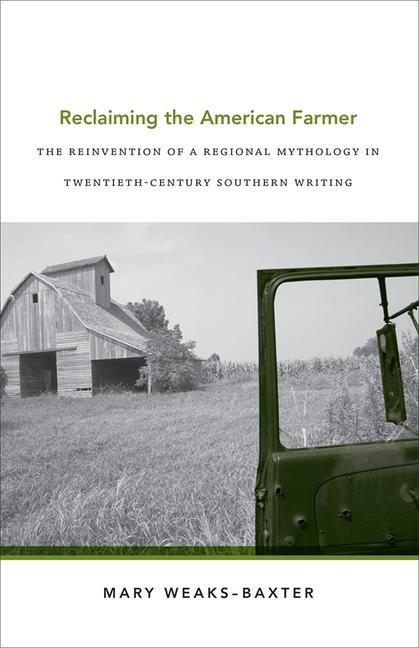 Reclaiming the American Farmer: The Reinvention of a Regional Mythology in Twentieth-Century Southern Writing als Buch