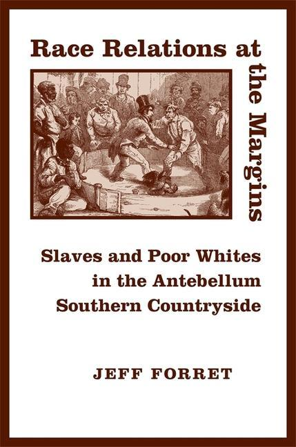 Race Relations at the Margins: Slaves and Poor Whites in the Antebellum Southern Countryside als Buch