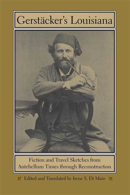 Gerstacker's Louisiana: Fiction and Travel Sketches from Antebellum Times Through Reconstruction als Buch