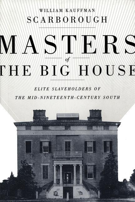 Masters of the Big House: Elite Slaveholders of the Mid-Nineteenth-Century South als Taschenbuch