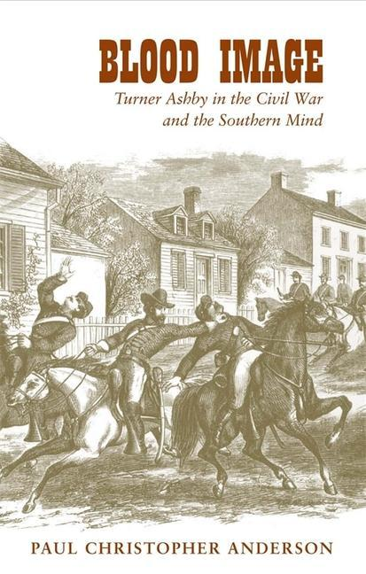 Blood Image: Turner Ashby in the Civil War and the Southern Mind als Taschenbuch