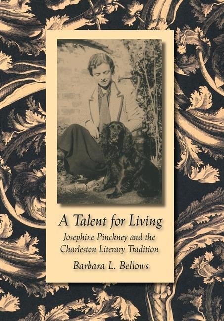 A Talent for Living: Josephine Pinckney and the Charleston Literary Tradition als Buch