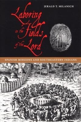 Laboring in the Fields of the Lord: Spanish Missions and Southeastern Indians als Taschenbuch