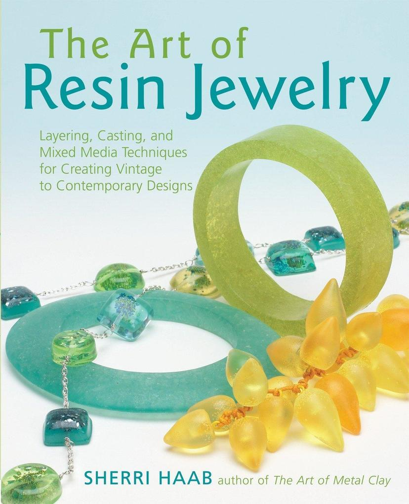 The Art of Resin Jewelry: Layering, Casting, and Mixed Media Techniques for Creating Vintage to Contemporary Designs als Taschenbuch