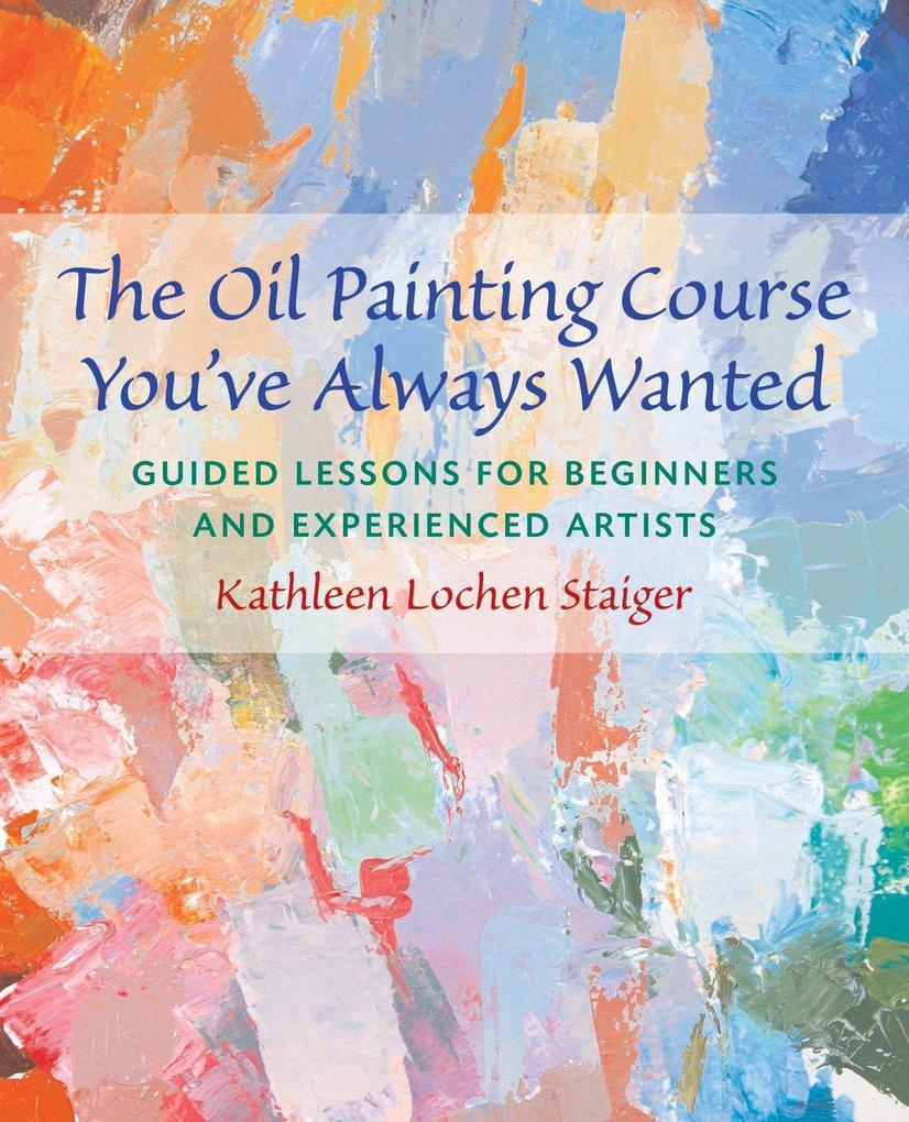 The Oil Painting Course You've Always Wanted: Guided Lessons for Beginners & Experienced Artists als Taschenbuch