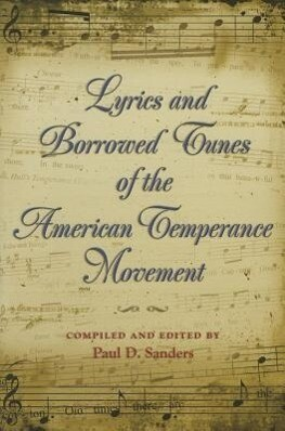 Lyrics and Borrowed Tunes of the American Temperance Movement als Buch