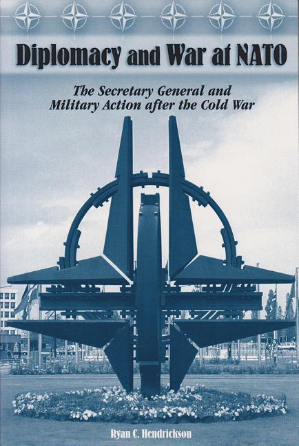 Diplomacy and War at NATO: The Secretary General and Military Action After the Cold War als Buch