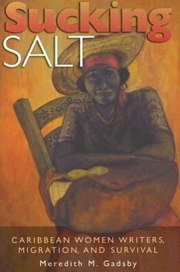 Sucking Salt: Caribbean Women Writers, Migration, and Survival als Buch