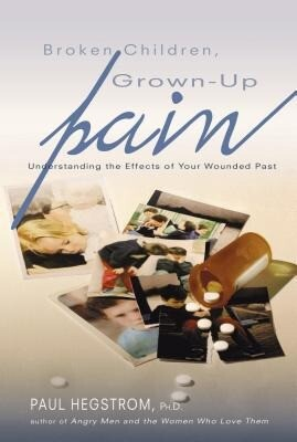 Broken Children, Grown-Up Pain (Revised): Understanding the Effects of Your Wounded Past als Taschenbuch