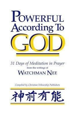 Powerful According to God: 31 Days of Meditation in Prayer from the Writings of Watchman Nee als Taschenbuch