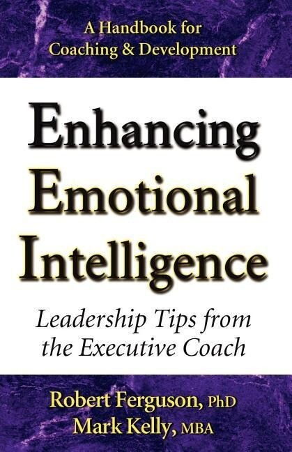 Enhancing Emotional Intelligence: Leadership Tips from the Executive Coach als Taschenbuch