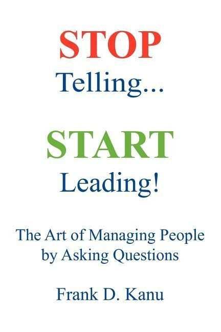 Stop Telling. Start Leading! the Art of Managing People by Asking Questions als Taschenbuch