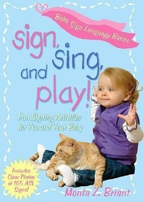Sign, Sing, and Play!: Fun Signing Activities for You and Your Baby als Taschenbuch