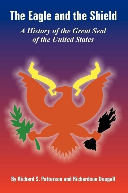 The Eagle and the Shield: A History of the Great Seal of the United States als Buch