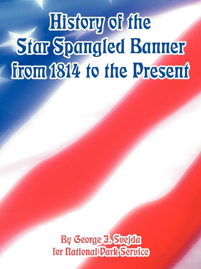 History of the Star Spangled Banner from 1814 to the Present als Taschenbuch