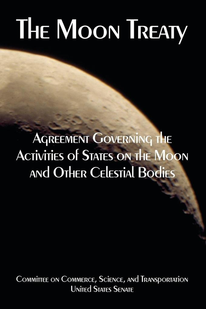 The Moon Treaty: Agreement Governing the Activities of States on the Moon and Other Celestial Bodies als Buch