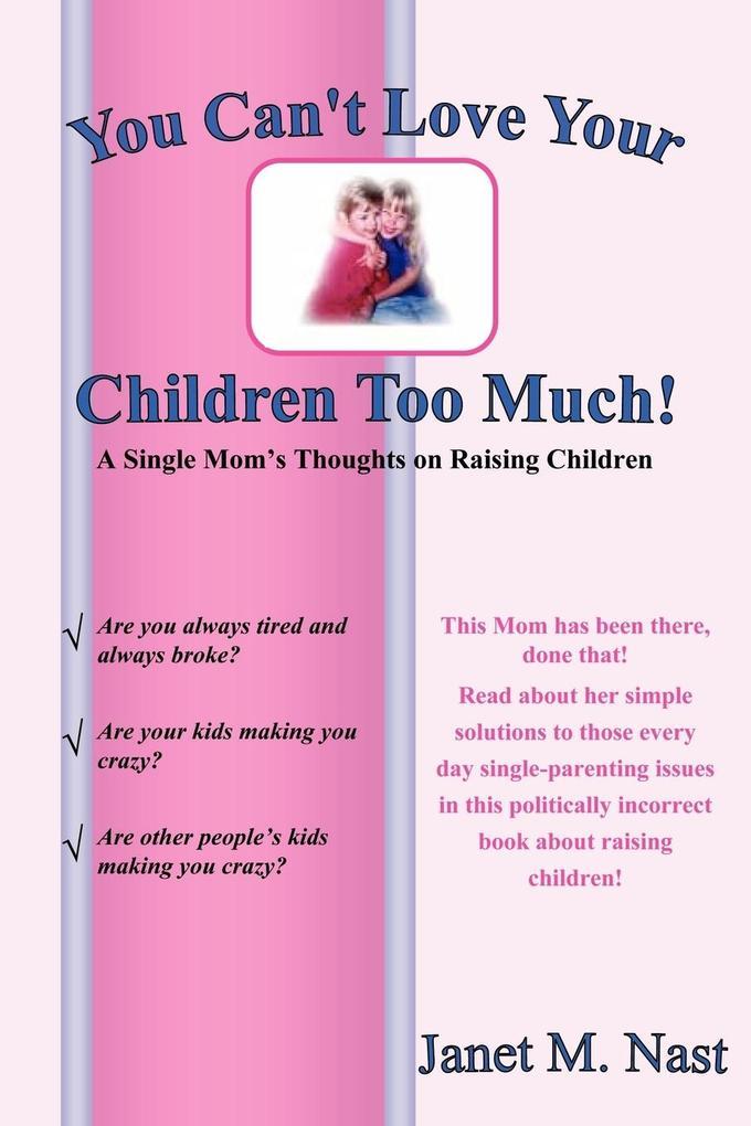 You Can't Love Your Children Too Much als Taschenbuch