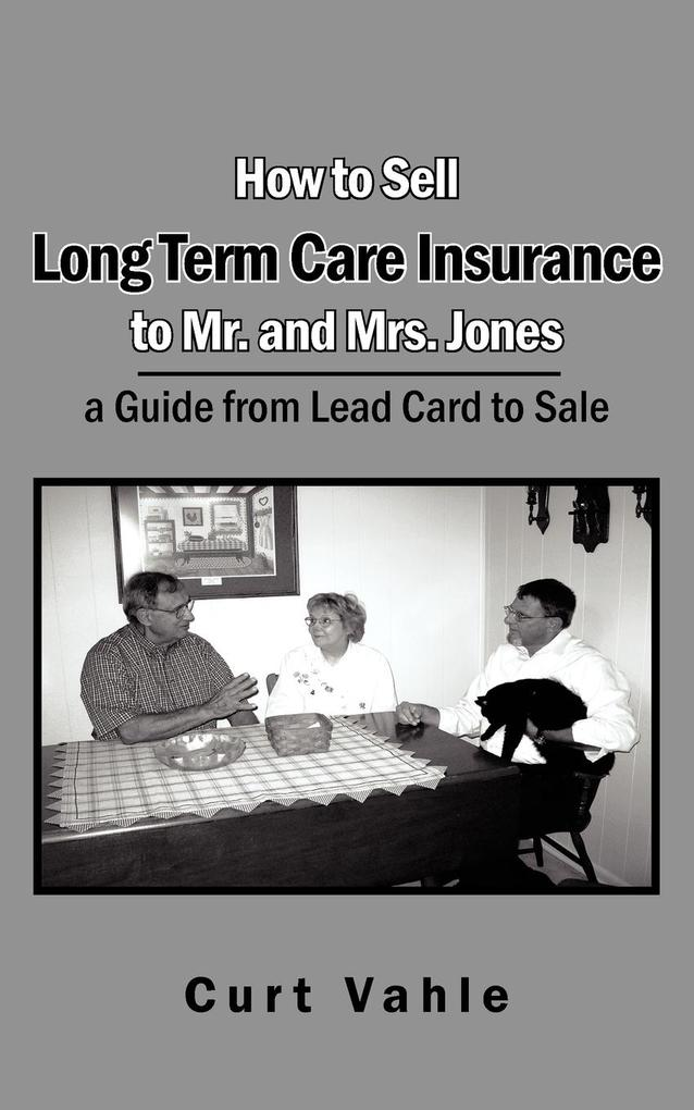 How to Sell Long Term Care Insurance to Mr. and Mrs. Jones: A Guide from Lead Card to Sale als Taschenbuch
