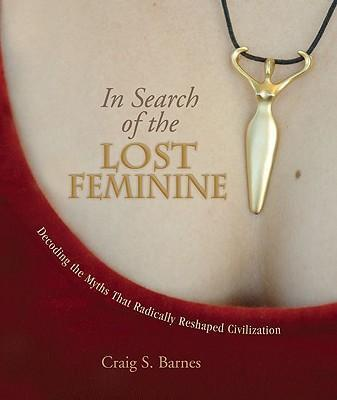 In Search of the Lost Feminine: Decoding the Myths That Radically Reshaped Civilization als Taschenbuch