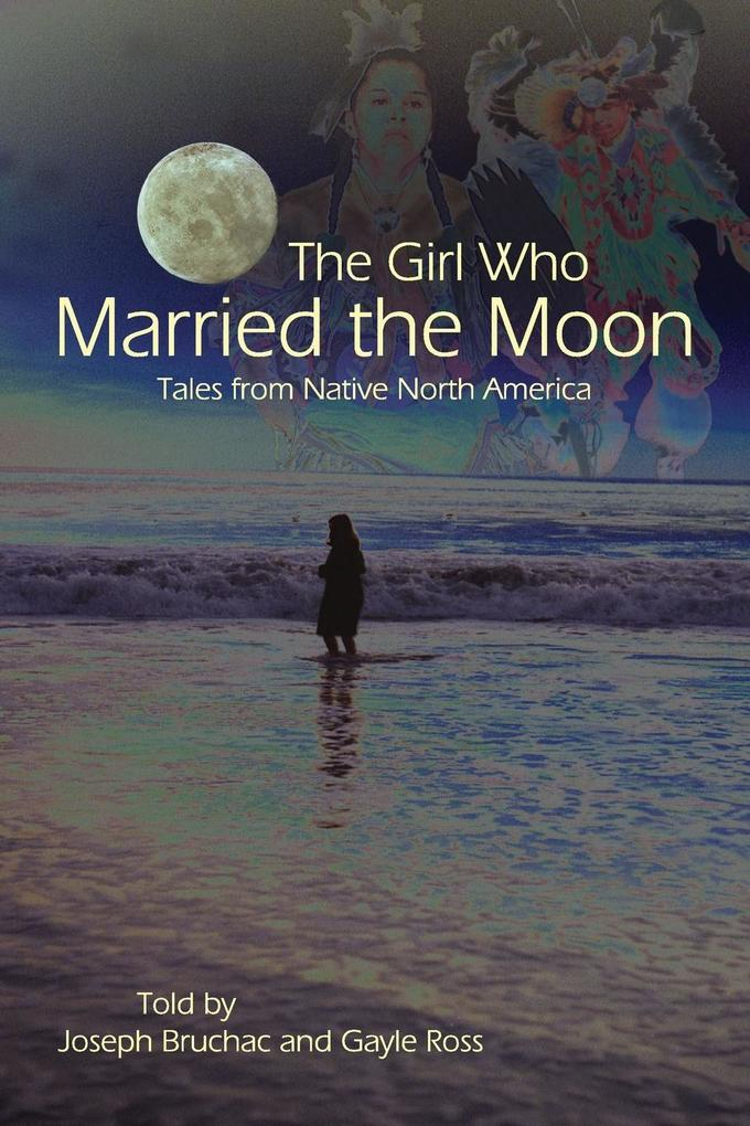 The Girl Who Married the Moon: Tales from Native North America als Taschenbuch