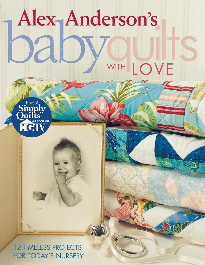 Alex Anderson's Baby Quilts with Love. 12 Timeless Projects for Today's Nursery - Print on Demand Edition als Taschenbuch