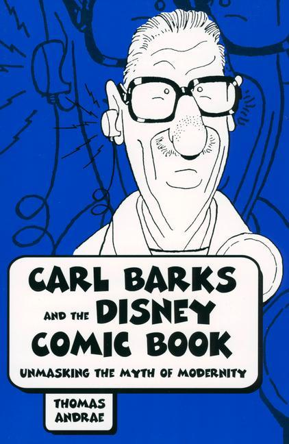 Carl Barks and the Disney Comic Book: Unmasking the Myth of Modernity als Taschenbuch