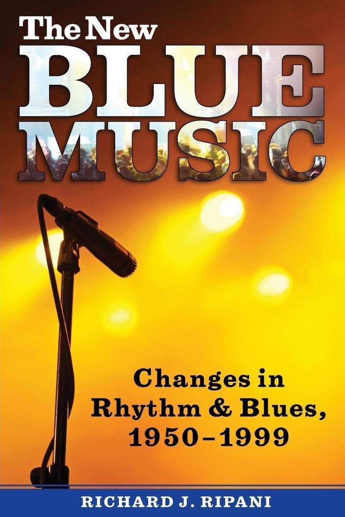 The New Blue Music: Changes in Rhythm & Blues, 1950-1999 als Taschenbuch