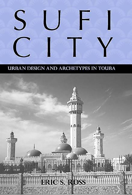 Sufi City: Urban Design and Archetypes in Touba als Buch