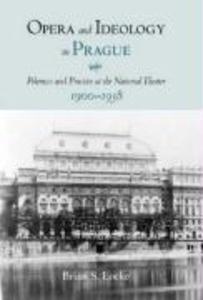 Opera and Ideology in Prague: Polemics and Practice at the National Theater, 1900-1938 als Buch
