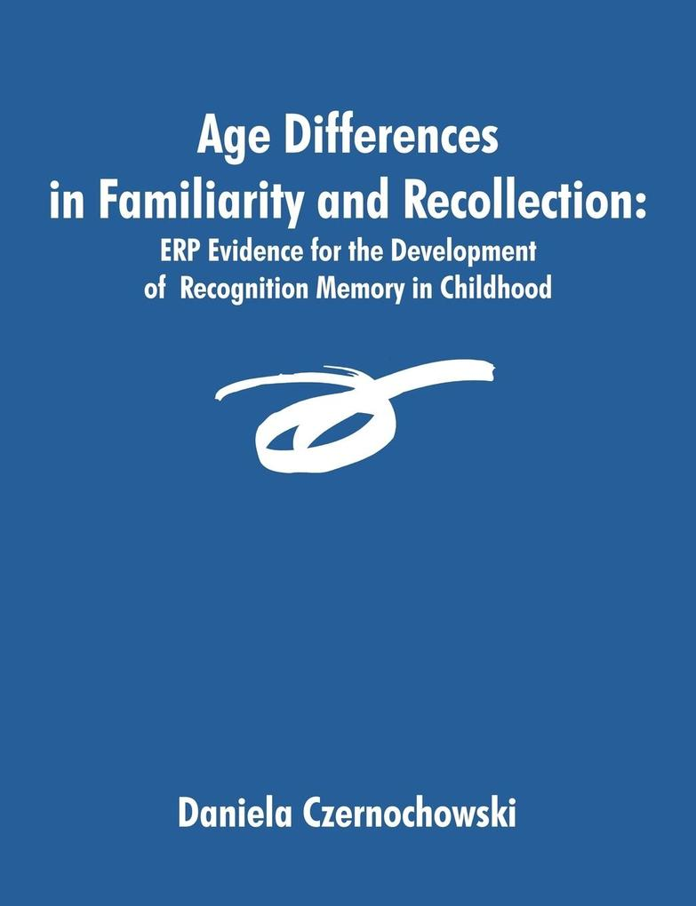 Age Differences in Familiarity and Recollection als Taschenbuch