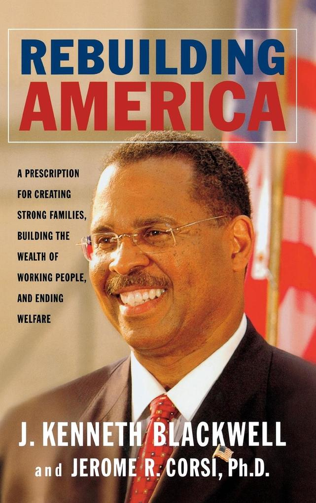 Rebuilding America: A Prescription for Creating Strong Families, Building the Wealth of Working People, and Ending Welfare als Buch