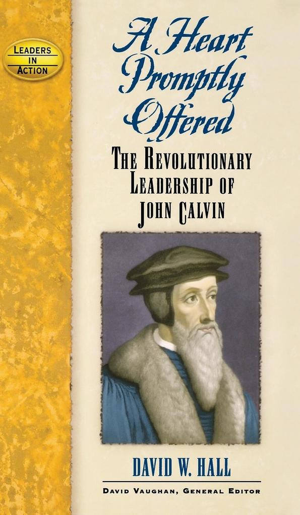 A Heart Promptly Offered: The Revolutionary Leadership of John Calvin als Buch