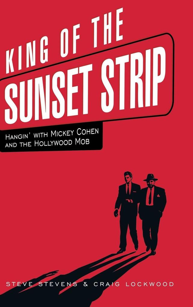 King of the Sunset Strip: Hangin' with Mickey Cohen and the Hollywood Mob als Buch