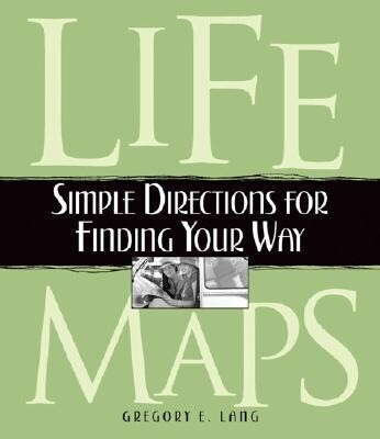 Life Maps: Simple Directions for Finding Your Way als Buch