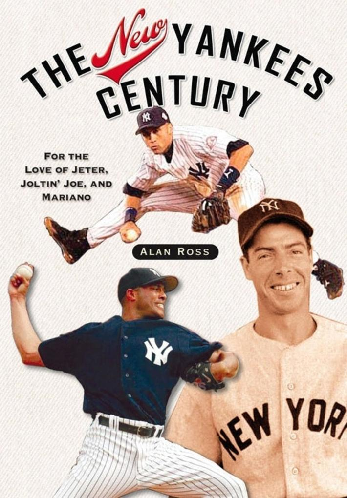 The New Yankees Century: For the Love of Jeter, Joltin' Joe, and Mariano als Taschenbuch