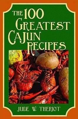 The 100 Greatest Cajun Recipes als Taschenbuch