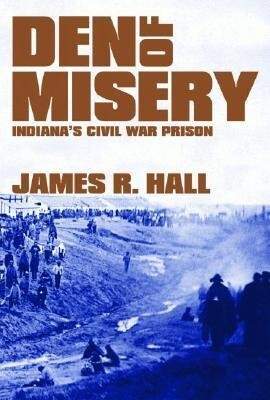Den of Misery: Indiana's Civil War Prison als Buch