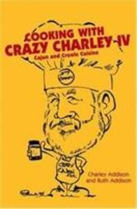 Cooking with Crazy Charley IV: Cajun and Creole Cuisine als Taschenbuch